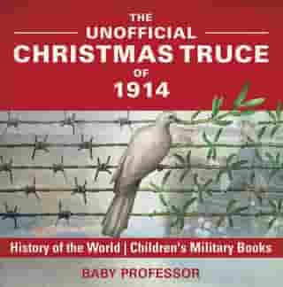 The Unofficial Christmas Truce of 1914 - History of the World | Children's Military Books by Baby Professor