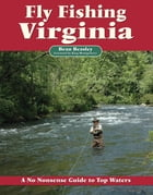 Fly Fishing Virginia: A No Nonsense Guide to Top Waters by Beau Beasley