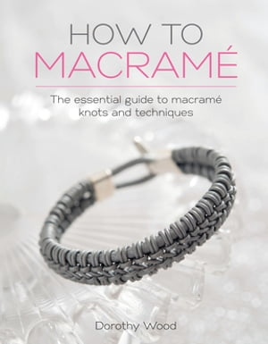 How to Macrame The essential guide to macrame knots and techniques