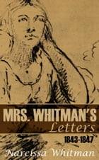 Mrs. Whitman's Letters: 1843–1847 by Narcissa Whitman