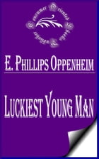 Luckiest Young Man by E. Phillips Oppenheim