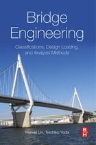 Bridge Engineering: Classifications, Design Loading, and Analysis Methods by Weiwei Lin