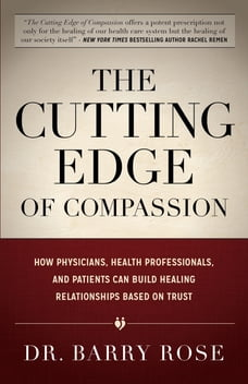 The Cutting Edge of Compassion: How Physicians, Health Professionals, and Patients Can Build…