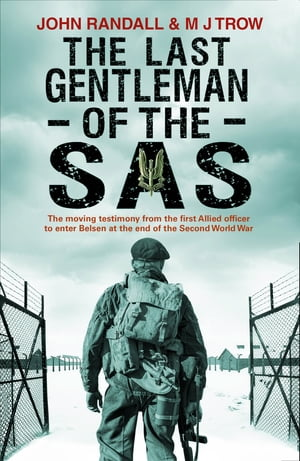 The Last Gentleman of the SAS A Moving Testimony from the First Allied Officer to Enter Belsen at the End of the Second World War