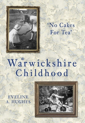 A Warwickshire Childhood No Cakes for Tea