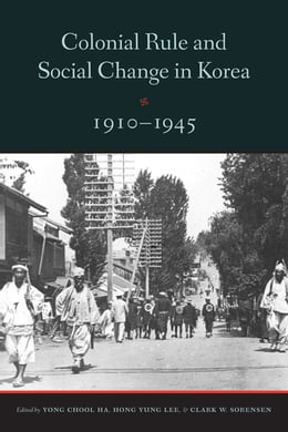 Book Colonial Rule and Social Change in Korea, 1910-1945 by Hong Yung Lee