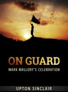 On Guard: Mark Mallory's Celebration by Upton Sinclair