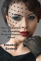 Sylvia's Lovers, The Complete Original Classic Novel by Elizabeth Gaskell