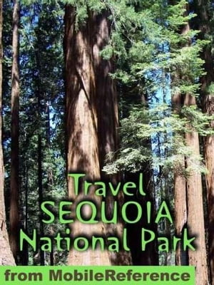Travel Sequoia National Park: Travel Guide And Maps (Mobi Travel)