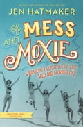 Of Mess and Moxie c6a1f40f-c0e2-4d3c-8005-0a7a9f000a7f