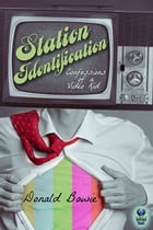 Station Identification: Confessions of a Video Kid by Donald Bowie