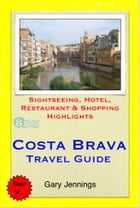 Costa Brava, Spain Travel Guide (including Girona & Lloret de Mar) - Sightseeing, Hotel, Restaurant & Shopping Highlights (Illustrated) by Gary Jennings