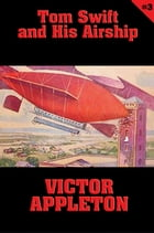 Tom Swift #3: Tom Swift and His Airship: The Stirring Cruise of the Red Cloud by Victor Appleton