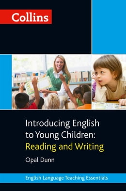 Book Collins Introducing English to Young Children: Reading and Writing (Collins Teaching Essentials) by Opal Dunn