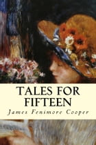 Tales for Fifteen by James Fenimore Cooper