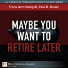 Maybe You Want to Retire Later by Frank Armstrong III
