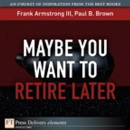 Book Maybe You Want to Retire Later by Frank Armstrong III