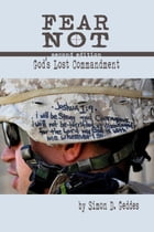 Fear Not - 2nd Edition: God's Lost Commandment by Simon D. Geddes