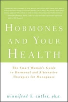 Hormones and Your Health: The Smart Woman's Guide to Hormonal and Alternative Therapies for…