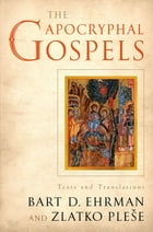 The Apocryphal Gospels: Texts and Translations by Bart Ehrman