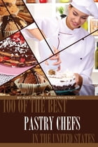 100 of the Best Pastry Chefs in the United States by alex trostanetskiy