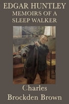 Edgar Huntly, or, Memoirs of a Sleepwalker by Charles Brockden Brown