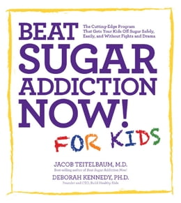 Book Beat Sugar Addiction Now! for Kids: The Cutting-Edge Program That Gets Kids Off Sugar Safely… by Deborah Kennedy, Ph.D.