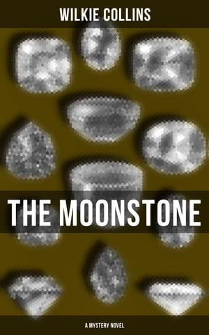 The Moonstone (A Mystery Novel): Detective Tale by Wilkie Collins