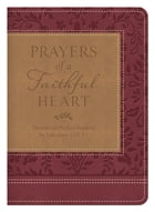 Prayers of a Faithful Heart: Devotional Prayers Inspired by Ephesians 1:15-23 by Compiled by Barbour Staff