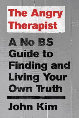 The Angry Therapist A No BS Guide to Finding and Living Your Own Truth