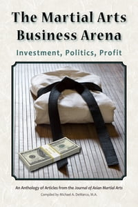 The Martial Arts Business Arena: Investment, Politics, Profit