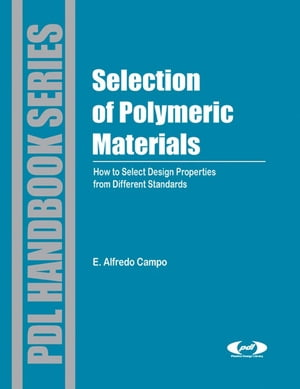 Selection of Polymeric Materials How to Select Design Properties from Different Standards
