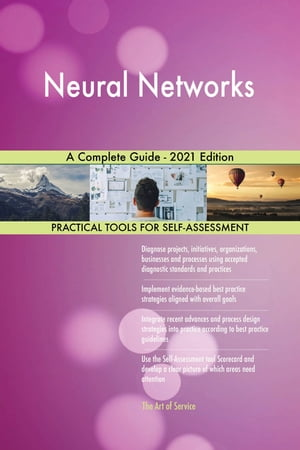 Neural Networks A Complete Guide - 2021 Edition by Gerardus Blokdyk