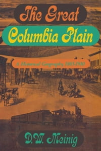 The Great Columbia Plain: A Historical Geography, 1805-1910
