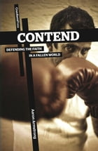 Contend: Defending the Faith in a Fallen World by Aaron Armstrong