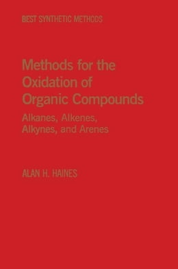 Book Methods for Oxidation of Organic Compounds V1: Alcohols, Alcohol Derivatives, Alky Halides… by Haines, Alan