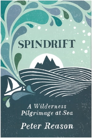 Spindrift A Wilderness Pilgrimage at Sea