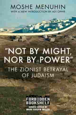"""Not by Might, Nor by Power"": The Zionist Betrayal of Judaism by Moshe Menuhin"