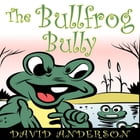 The Bullfrog Bully by LLC GALERON CONSULTING