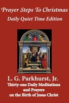 Prayer Steps to Christmas: Daily Quiet Time Edition by L.G. Parkhurst