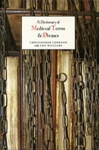 A Dictionary of Medieval Terms and Phrases by Christopher Corèdon