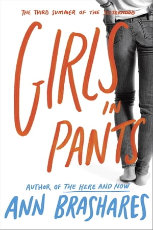 Girls in Pants: The Third Summer of the Sisterhood by Ann Brashares