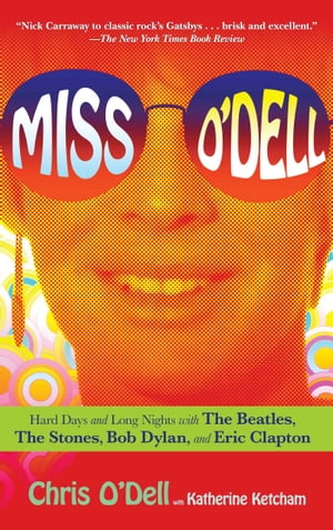 Miss O'Dell My Hard Days and Long Nights with The Beatles,  The Stones,  Bob Dylan,  Eric Clapton,  and the Women They Loved