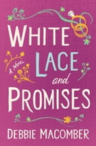 White Lace and Promises: A Novel by Debbie Macomber