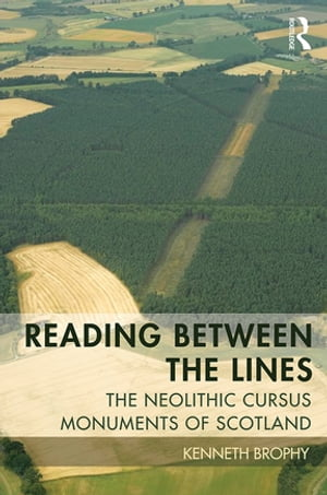 Reading Between the Lines The Neolithic Cursus Monuments of Scotland