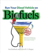 Run Your Diesel Vehicle on Biofuels : A Do-It-Yourself Manual