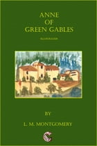 Anne of Green Gables (illustrated) by Lucy Maud Montgomery
