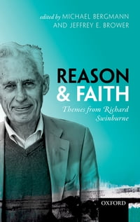 Reason and Faith: Themes from Richard Swinburne