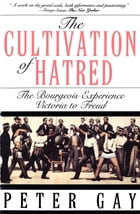 The Cultivation of Hatred: The Bourgeois Experience: Victoria to Freud by Peter Gay