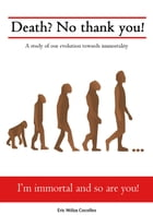 Death? No thank you!: A study of our evolution towards immortality. by Eric Ntilza Cocollos